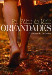 Livro Orfandades - O Destino Das Ausências - Padre Fabio de Melo - Frete Grátis