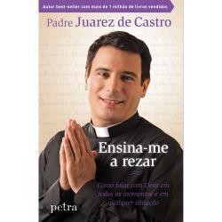 Livro Ensina-me A Rezar - Pe. Juarez De Castro